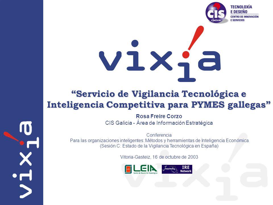 Servicio de Vigilancia Tecnológica e Inteligencia Competitiva para PYMES gallegas Rosa Freire Corzo CIS Galicia - Área de Información Estratégica Conf