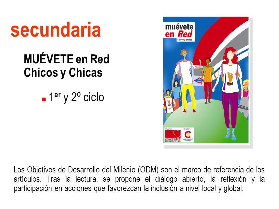 secundaria MUÉVETE en Red Chicos y Chicas 1 er y 2º ciclo Los Objetivos de Desarrollo del Milenio (ODM) son el marco de referencia de los artículos.