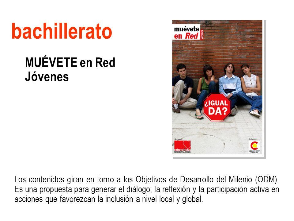 bachillerato MUÉVETE en Red Jóvenes Los contenidos giran en torno a los Objetivos de Desarrollo del Milenio (ODM).