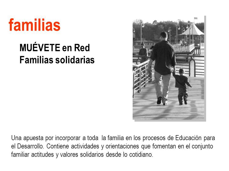 familias MUÉVETE en Red Familias solidarias Una apuesta por incorporar a toda la familia en los procesos de Educación para el Desarrollo.