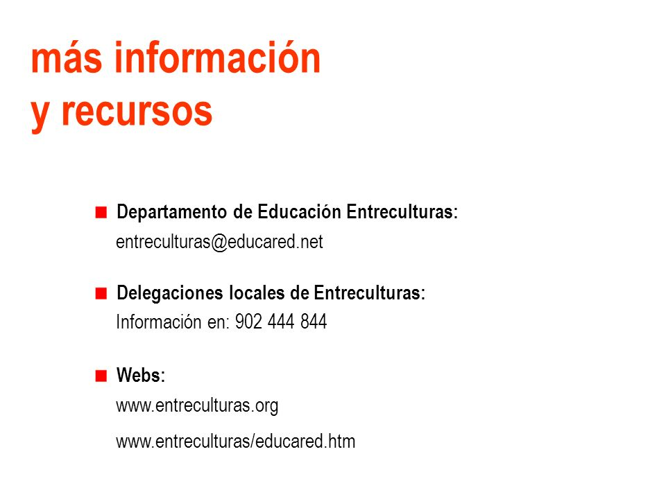 más información y recursos Departamento de Educación Entreculturas: entreculturas@educared.net Delegaciones locales de Entreculturas: Información en: 902 444 844 Webs: www.entreculturas.org www.entreculturas/educared.htm
