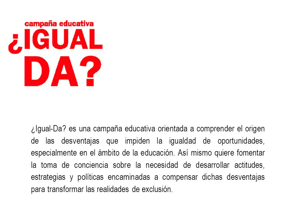 objetivos 1 Sensibilizar sobre los procesos de exclusión asociados a la desigualdad de oportunidades, especialmente en el ejercicio del derecho a la educación.