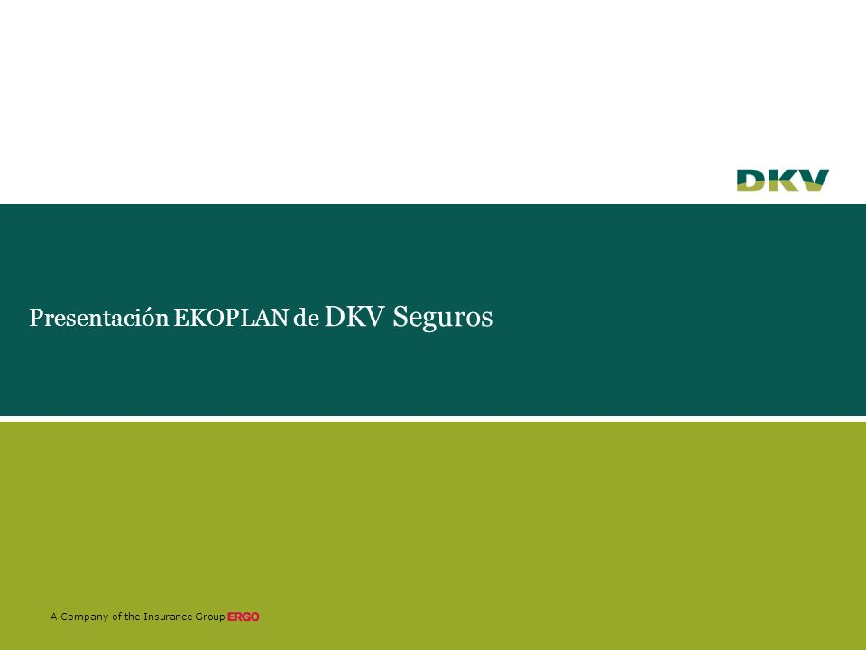 A Company of the Insurance Group Presentación EKOPLAN de DKV Seguros