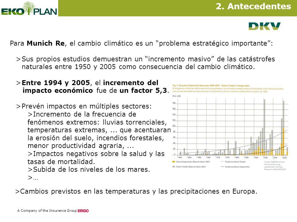 5 A Company of the Insurance Group Para Munich Re, el cambio climático es un problema estratégico importante: >Sus propios estudios demuestran un incremento masivo de las catástrofes naturales entre 1950 y 2005 como consecuencia del cambio climático.