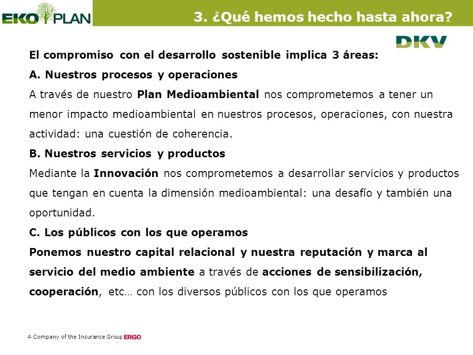 7 A Company of the Insurance Group El compromiso con el desarrollo sostenible implica 3 áreas: A.
