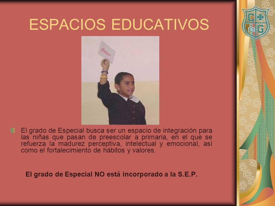 ESPACIOS EDUCATIVOS El grado de Especial busca ser un espacio de integración para las niñas que pasan de preescolar a primaria, en el que se refuerza