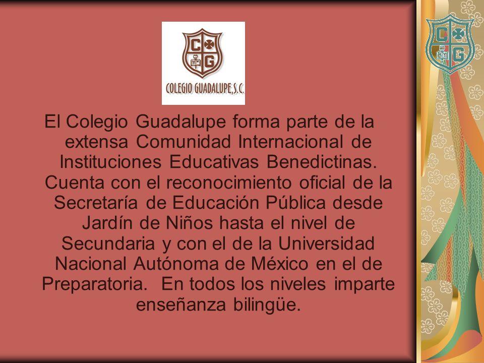 El Colegio Guadalupe forma parte de la extensa Comunidad Internacional de Instituciones Educativas Benedictinas. Cuenta con el reconocimiento oficial