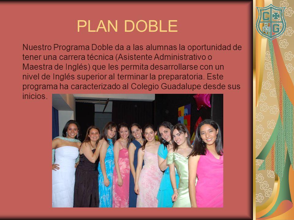 PLAN DOBLE Nuestro Programa Doble da a las alumnas la oportunidad de tener una carrera técnica (Asistente Administrativo o Maestra de Inglés) que les