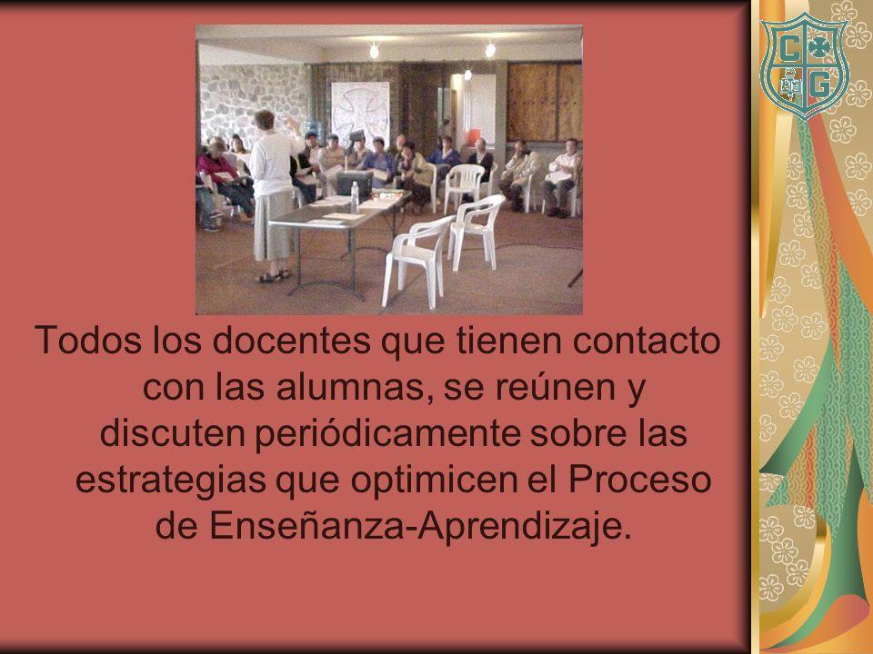 Todos los docentes que tienen contacto con las alumnas, se reúnen y discuten periódicamente sobre las estrategias que optimicen el Proceso de Enseñanz