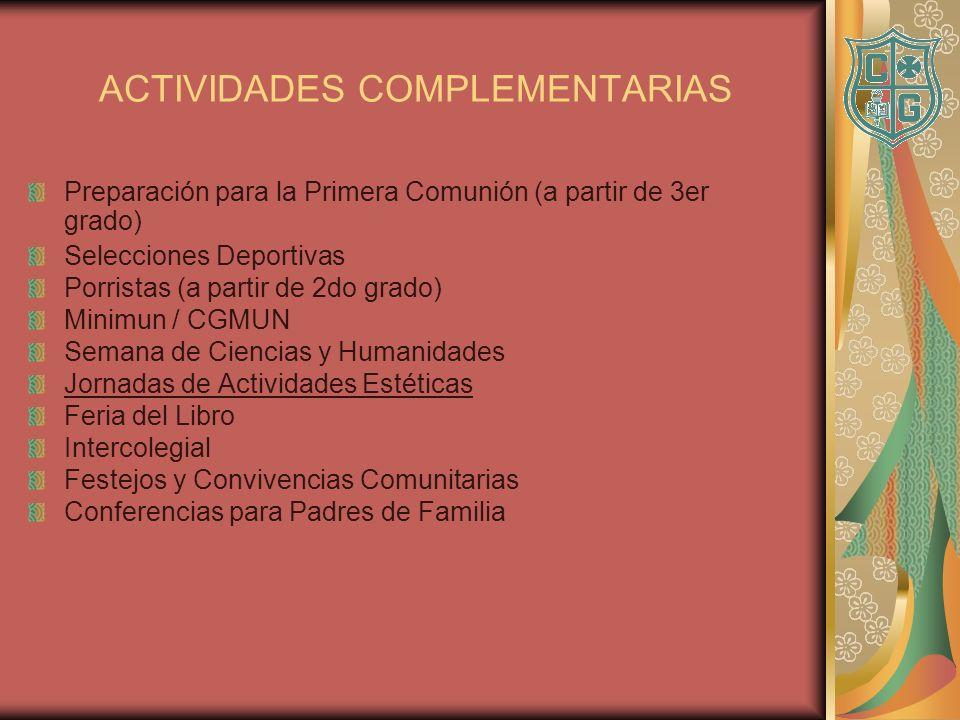 ACTIVIDADES COMPLEMENTARIAS Preparación para la Primera Comunión (a partir de 3er grado) Selecciones Deportivas Porristas (a partir de 2do grado) Mini