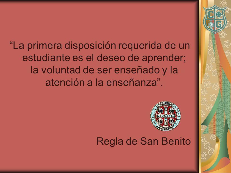 La primera disposición requerida de un estudiante es el deseo de aprender; la voluntad de ser enseñado y la atención a la enseñanza. Regla de San Beni