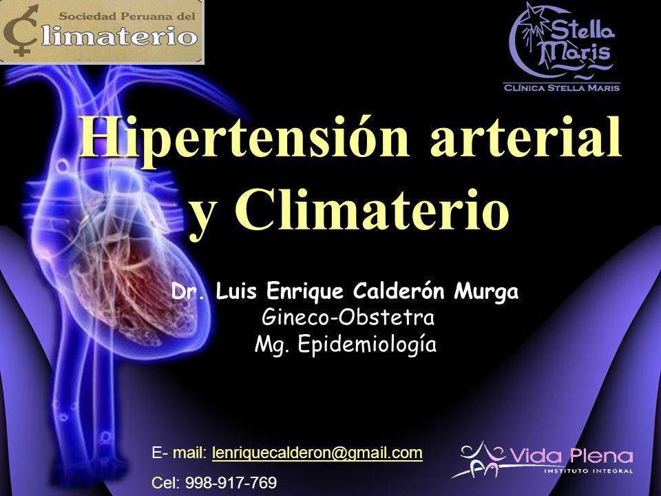 Dr. Luis Enrique Calderón Murga Gineco-Obstetra Mg. Epidemiología Hipertensión arterial y Climaterio E- mail: lenriquecalderon@gmail.comlenriquecalder
