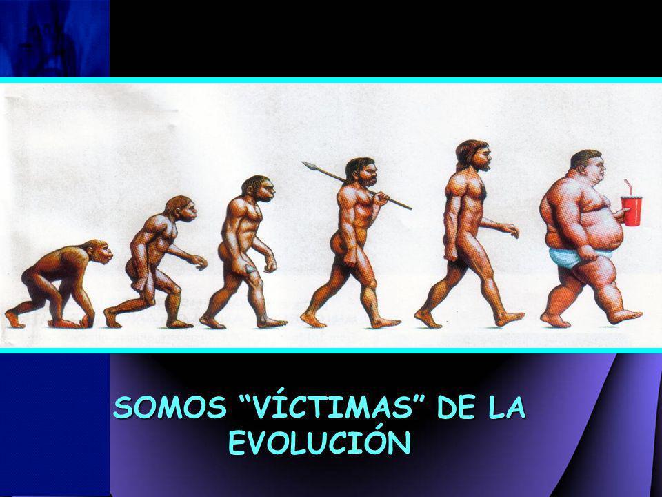 SOMOS VÍCTIMAS DE LA EVOLUCIÓN