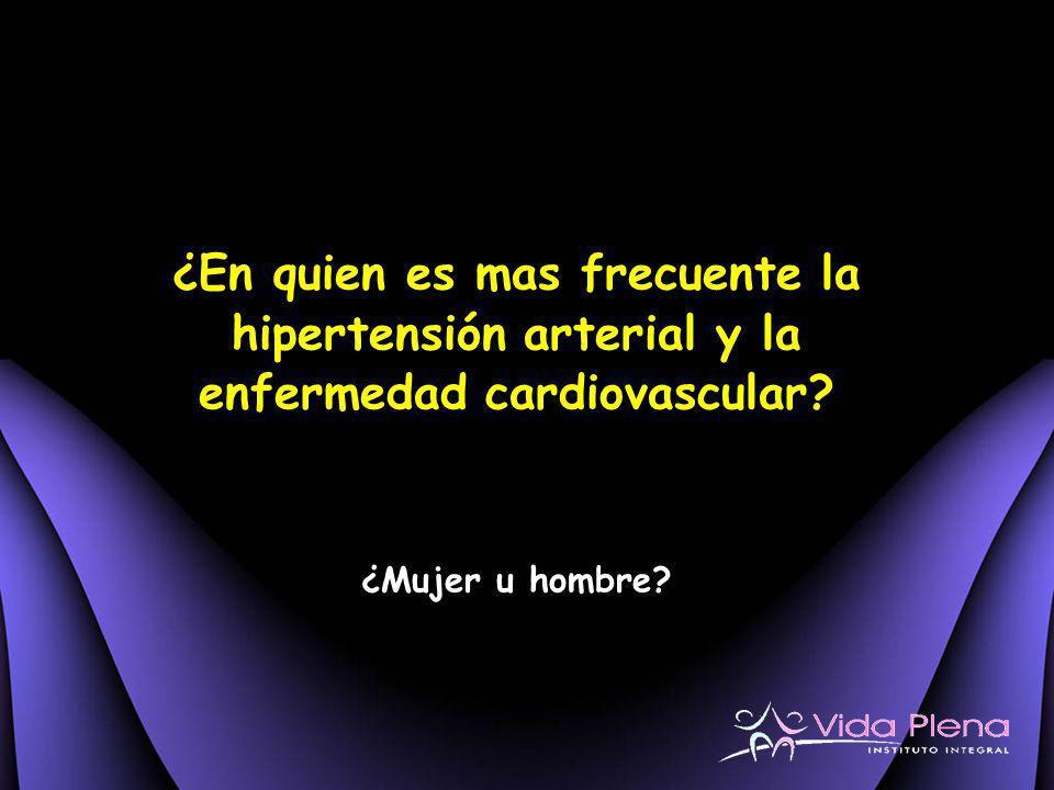 ¿En quien es mas frecuente la hipertensión arterial y la enfermedad cardiovascular? ¿Mujer u hombre?