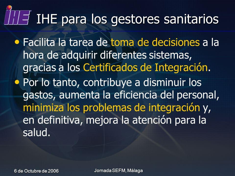 6 de Octubre de 2006 Jornada SEFM, Málaga IHE para los gestores sanitarios Facilita la tarea de toma de decisiones a la hora de adquirir diferentes si