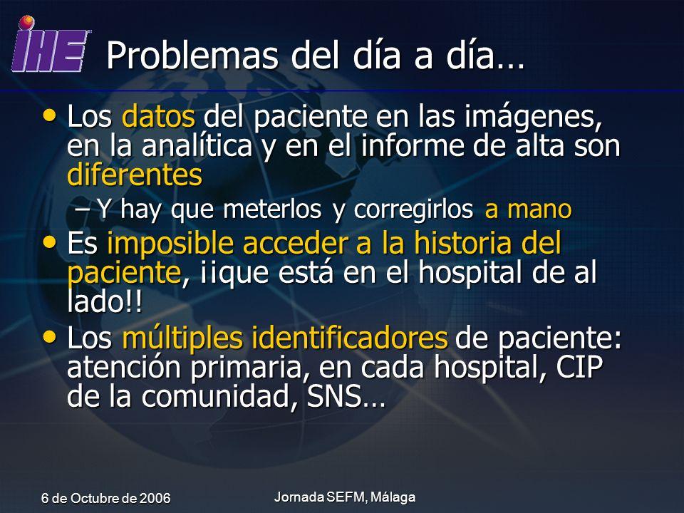 6 de Octubre de 2006 Jornada SEFM, Málaga Ejemplo: Perfil XDS-MS (II) Centro de AP Hospital General Administración Sanitaria Hospital Terciario Consulta Privada Centro Monográfico Hospital Privado Islas de información entre las empresas de salud