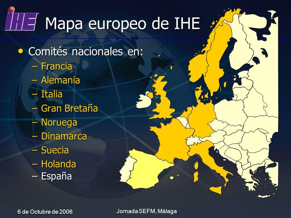 6 de Octubre de 2006 Jornada SEFM, Málaga Mapa europeo de IHE Comités nacionales en: Comités nacionales en: –Francia –Alemania –Italia –Gran Bretaña –