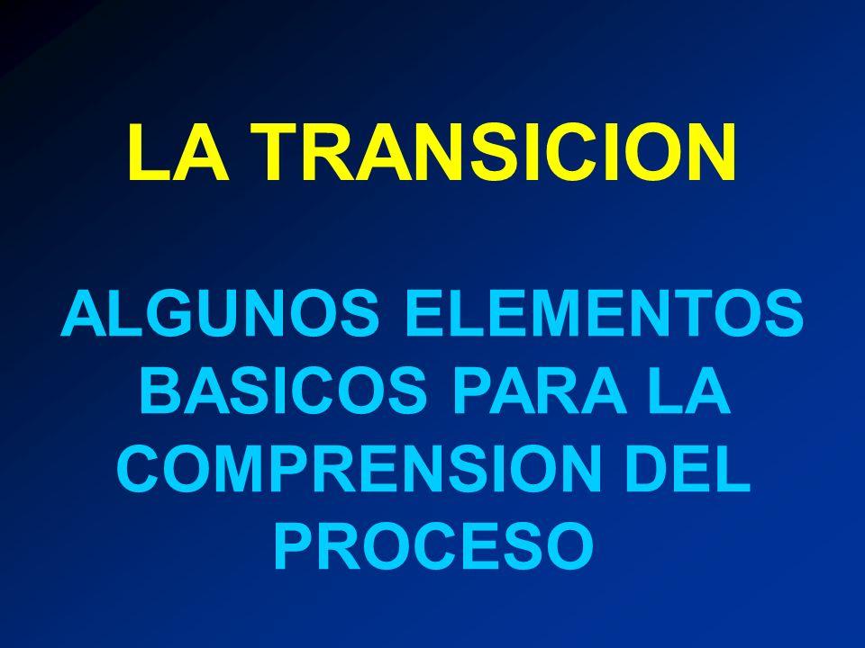 ALGUNOS ELEMENTOS BASICOS PARA LA COMPRENSION DEL PROCESO LA TRANSICION