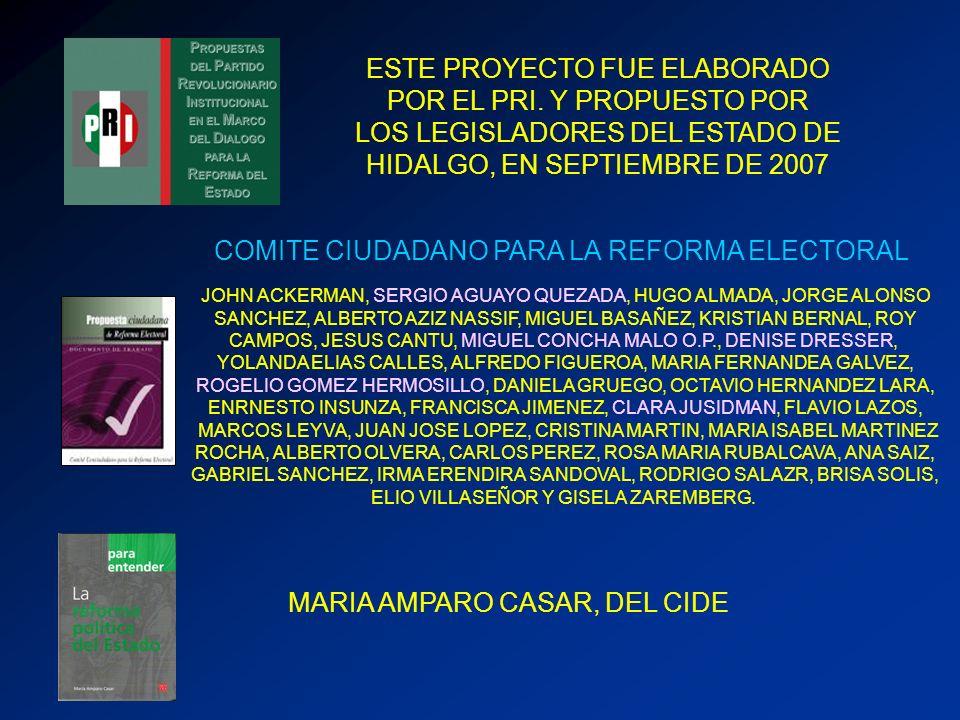 ESTE PROYECTO FUE ELABORADO POR EL PRI. Y PROPUESTO POR LOS LEGISLADORES DEL ESTADO DE HIDALGO, EN SEPTIEMBRE DE 2007 JOHN ACKERMAN, SERGIO AGUAYO QUE