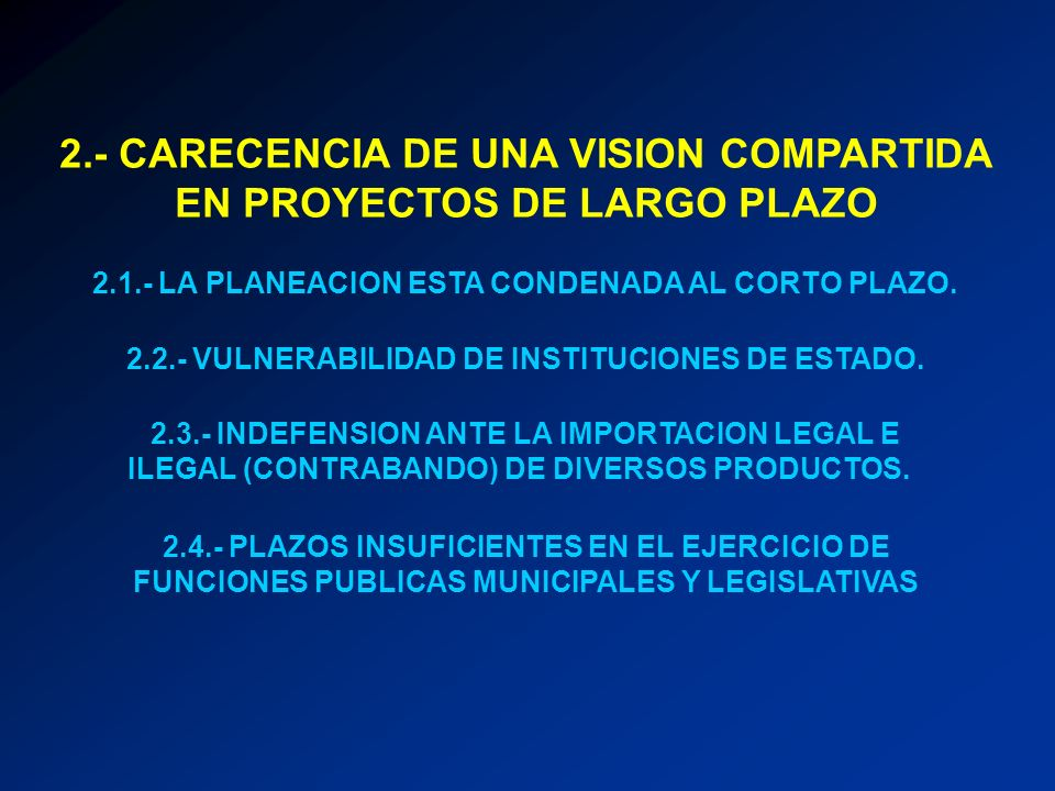 2.- CARECENCIA DE UNA VISION COMPARTIDA EN PROYECTOS DE LARGO PLAZO 2.1.- LA PLANEACION ESTA CONDENADA AL CORTO PLAZO. 2.2.- VULNERABILIDAD DE INSTITU