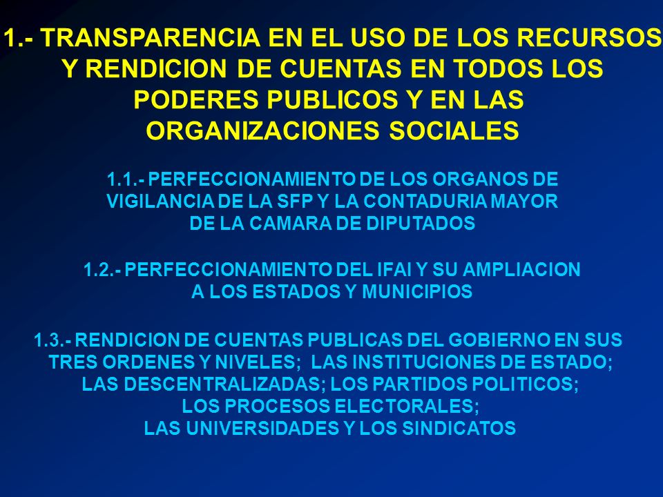 1.- TRANSPARENCIA EN EL USO DE LOS RECURSOS Y RENDICION DE CUENTAS EN TODOS LOS PODERES PUBLICOS Y EN LAS ORGANIZACIONES SOCIALES 1.1.- PERFECCIONAMIE