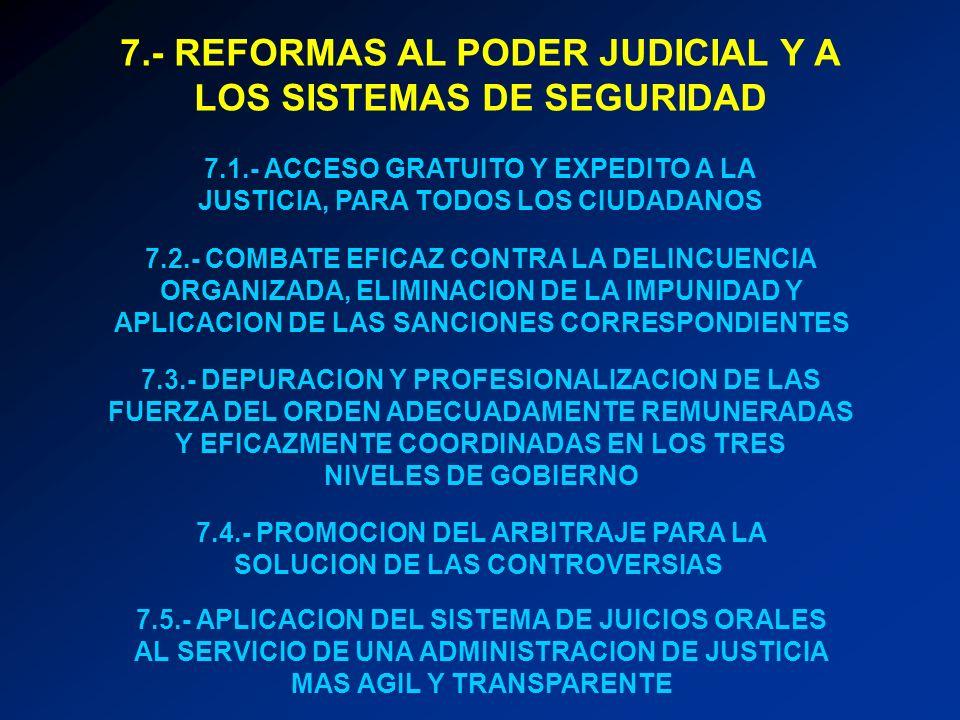 7.- REFORMAS AL PODER JUDICIAL Y A LOS SISTEMAS DE SEGURIDAD 7.1.- ACCESO GRATUITO Y EXPEDITO A LA JUSTICIA, PARA TODOS LOS CIUDADANOS 7.2.- COMBATE E
