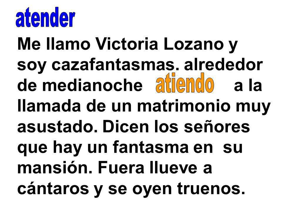 Me llamo Victoria Lozano y soy cazafantasmas.