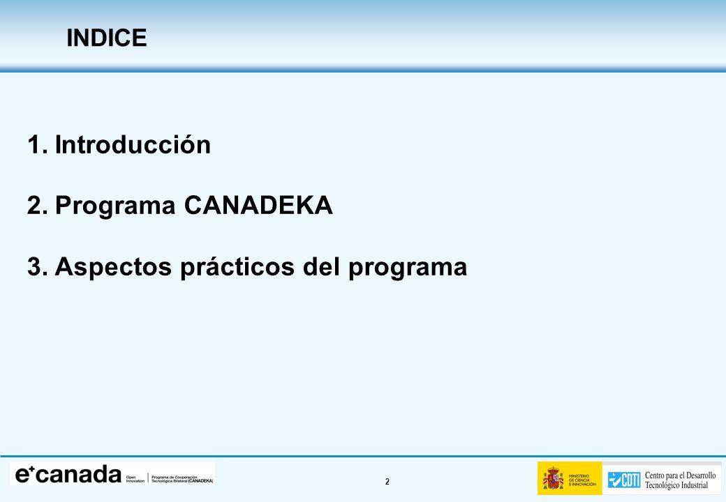 3 El CDTI es una Entidad Pública Empresarial creada en 1977 adscrita al Ministerio de Ciencia e Innovación.