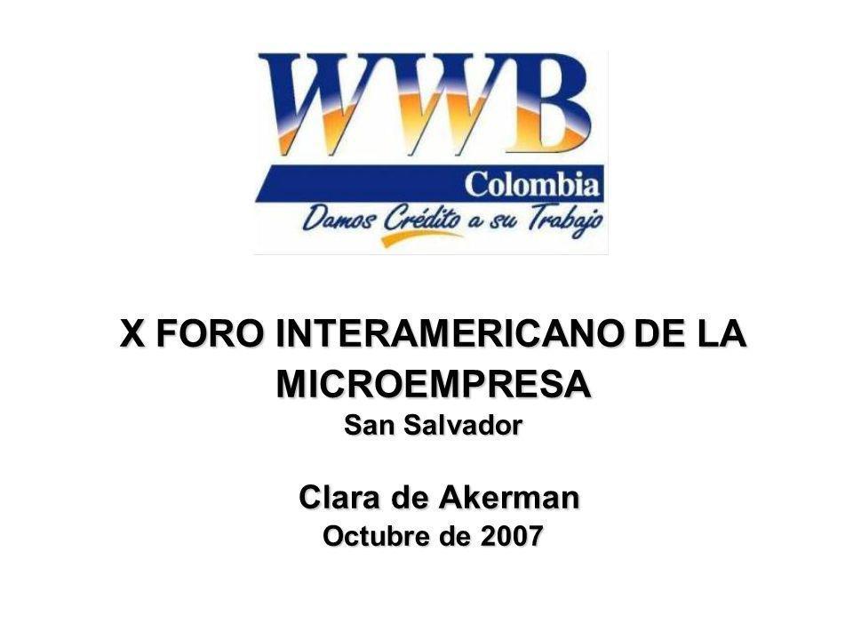 X FORO INTERAMERICANO DE LA MICROEMPRESA San Salvador Clara de Akerman Octubre de 2007