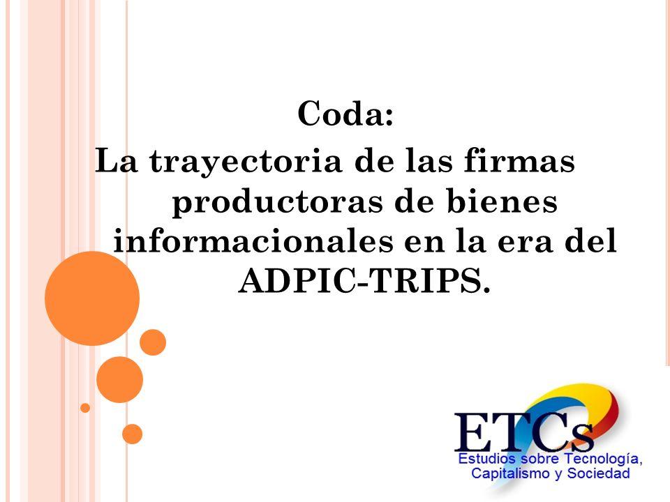 Coda: La trayectoria de las firmas productoras de bienes informacionales en la era del ADPIC-TRIPS.
