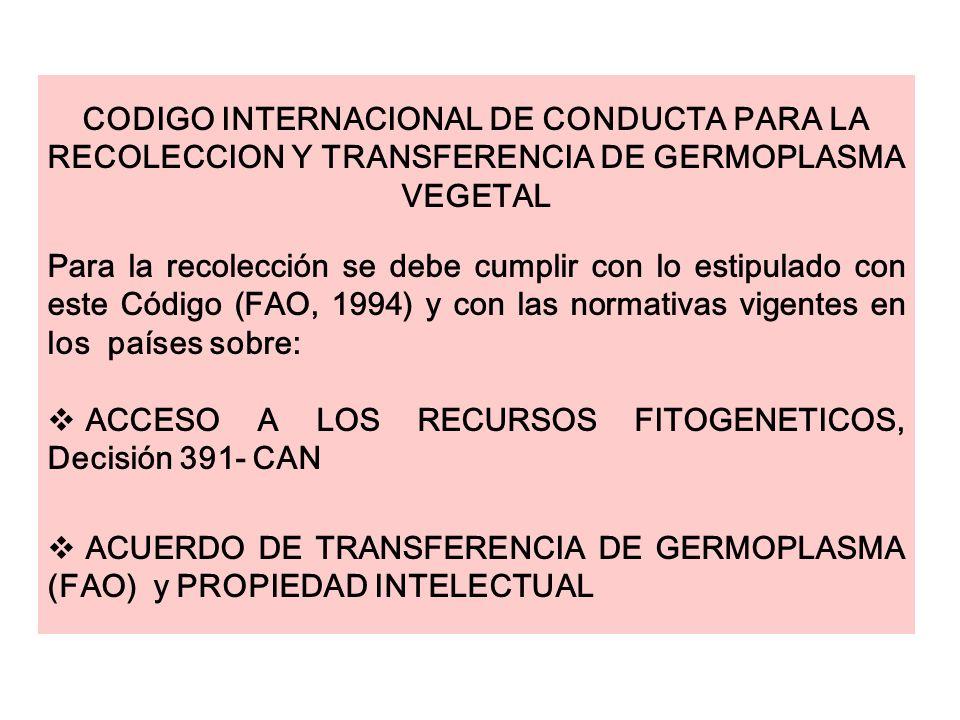CODIGO INTERNACIONAL DE CONDUCTA PARA LA RECOLECCION Y TRANSFERENCIA DE GERMOPLASMA VEGETAL Para la recolección se debe cumplir con lo estipulado con