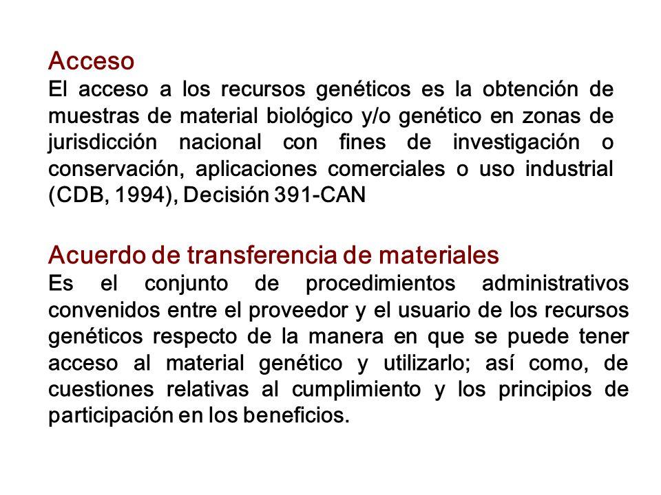 Acceso El acceso a los recursos genéticos es la obtención de muestras de material biológico y/o genético en zonas de jurisdicción nacional con fines d