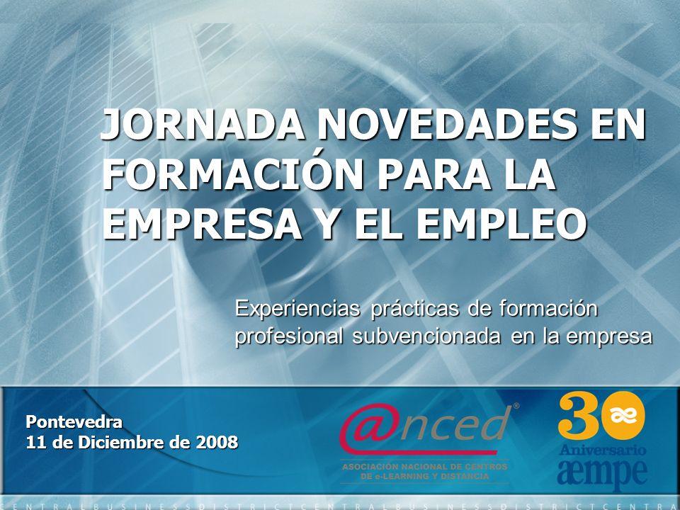 JORNADA NOVEDADES EN FORMACIÓN PARA LA EMPRESA Y EL EMPLEO Pontevedra 11 de Diciembre de 2008 Experiencias prácticas de formación profesional subvencionada en la empresa