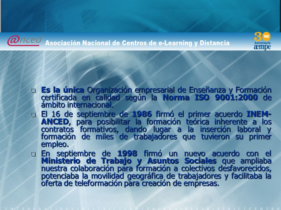 Es la única Organización empresarial de Enseñanza y Formación certificada en calidad según la Norma ISO 9001:2000 de ámbito internacional.