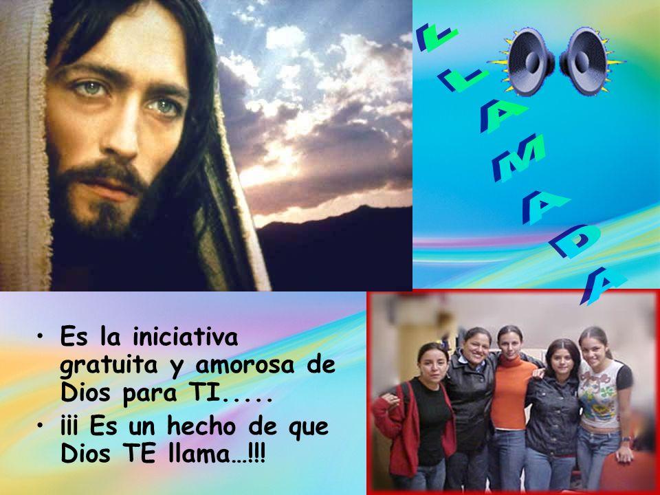 Es la iniciativa gratuita y amorosa de Dios para TI..... ¡¡¡ Es un hecho de que Dios TE llama…!!!
