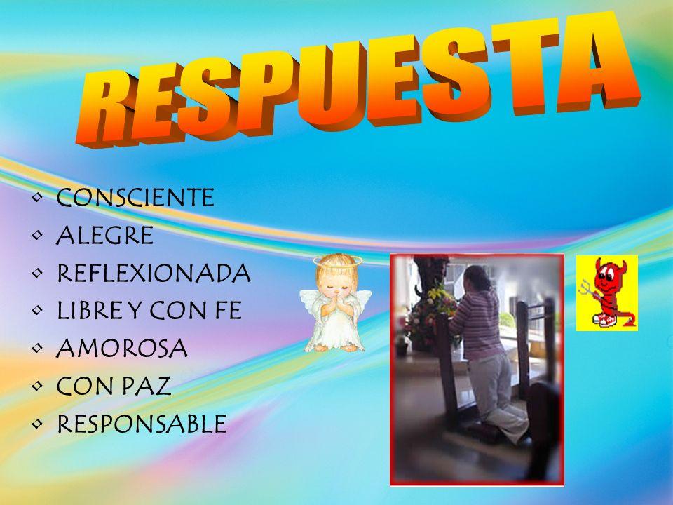 CONSCIENTE ALEGRE REFLEXIONADA LIBRE Y CON FE AMOROSA CON PAZ RESPONSABLE