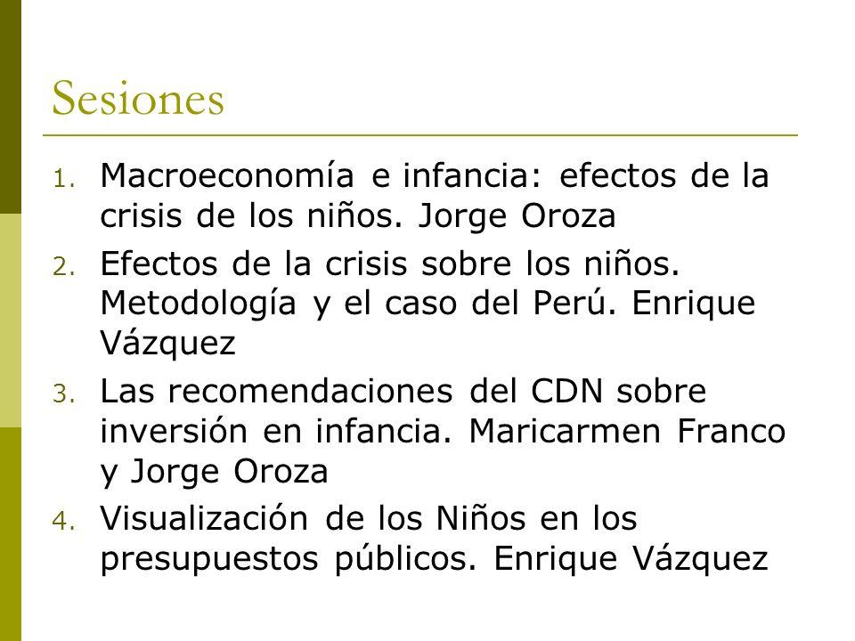 Sesiones 1. Macroeconomía e infancia: efectos de la crisis de los niños. Jorge Oroza 2. Efectos de la crisis sobre los niños. Metodología y el caso de