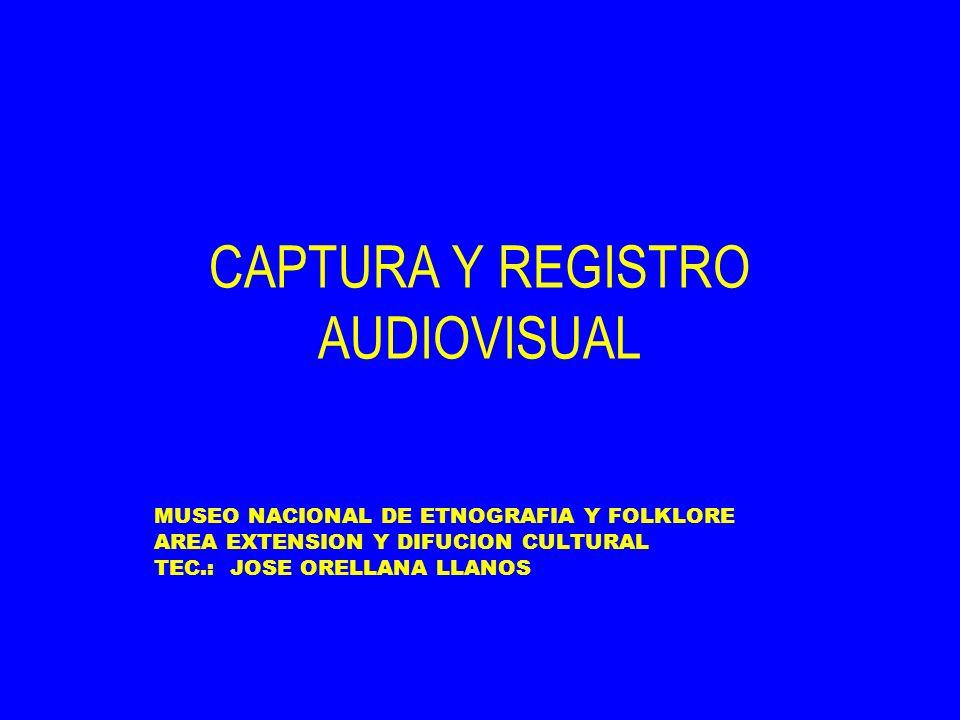 CAPTURA Y REGISTRO AUDIOVISUAL MUSEO NACIONAL DE ETNOGRAFIA Y FOLKLORE AREA EXTENSION Y DIFUCION CULTURAL TEC.: JOSE ORELLANA LLANOS