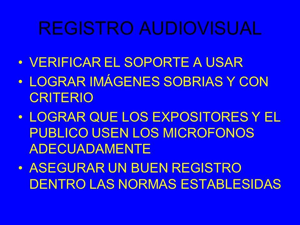 REGISTRO AUDIOVISUAL VERIFICAR EL SOPORTE A USAR LOGRAR IMÁGENES SOBRIAS Y CON CRITERIO LOGRAR QUE LOS EXPOSITORES Y EL PUBLICO USEN LOS MICROFONOS ADECUADAMENTE ASEGURAR UN BUEN REGISTRO DENTRO LAS NORMAS ESTABLESIDAS