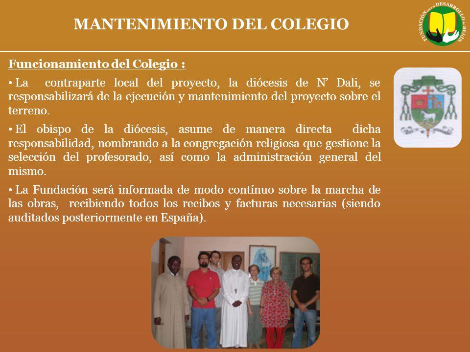 MANTENIMIENTO DEL COLEGIO Funcionamiento del Colegio : La contraparte local del proyecto, la diócesis de N Dali, se responsabilizará de la ejecución y