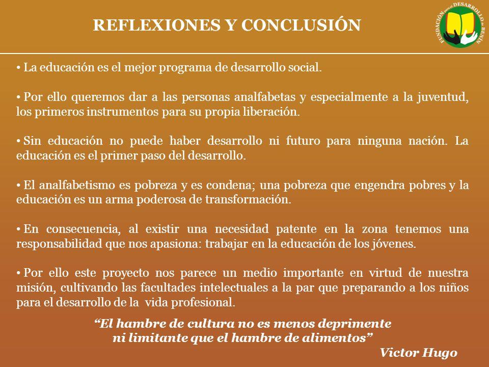 REFLEXIONES Y CONCLUSIÓN La educación es el mejor programa de desarrollo social. Por ello queremos dar a las personas analfabetas y especialmente a la