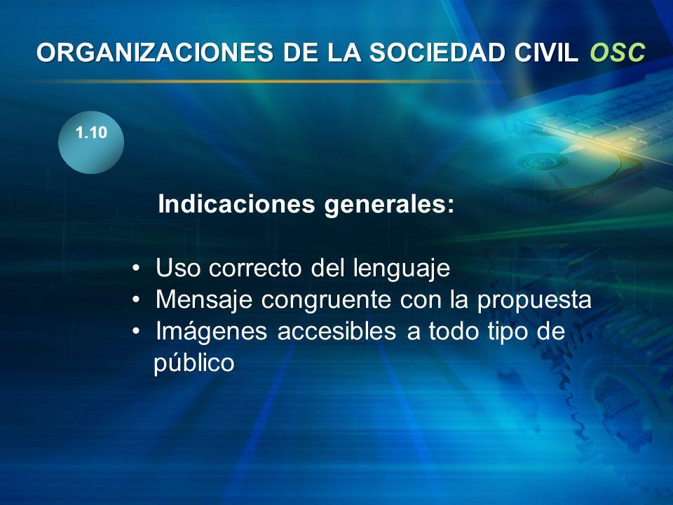 1.10 Indicaciones generales: Uso correcto del lenguaje Mensaje congruente con la propuesta Imágenes accesibles a todo tipo de público ORGANIZACIONES D