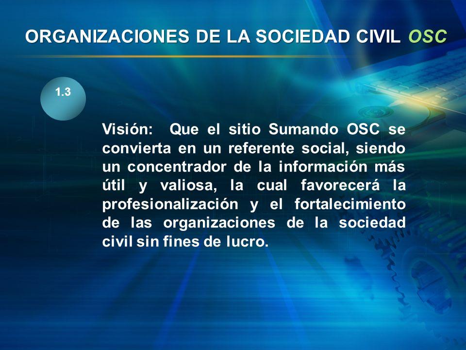 1.3 Visión: Que el sitio Sumando OSC se convierta en un referente social, siendo un concentrador de la información más útil y valiosa, la cual favorec