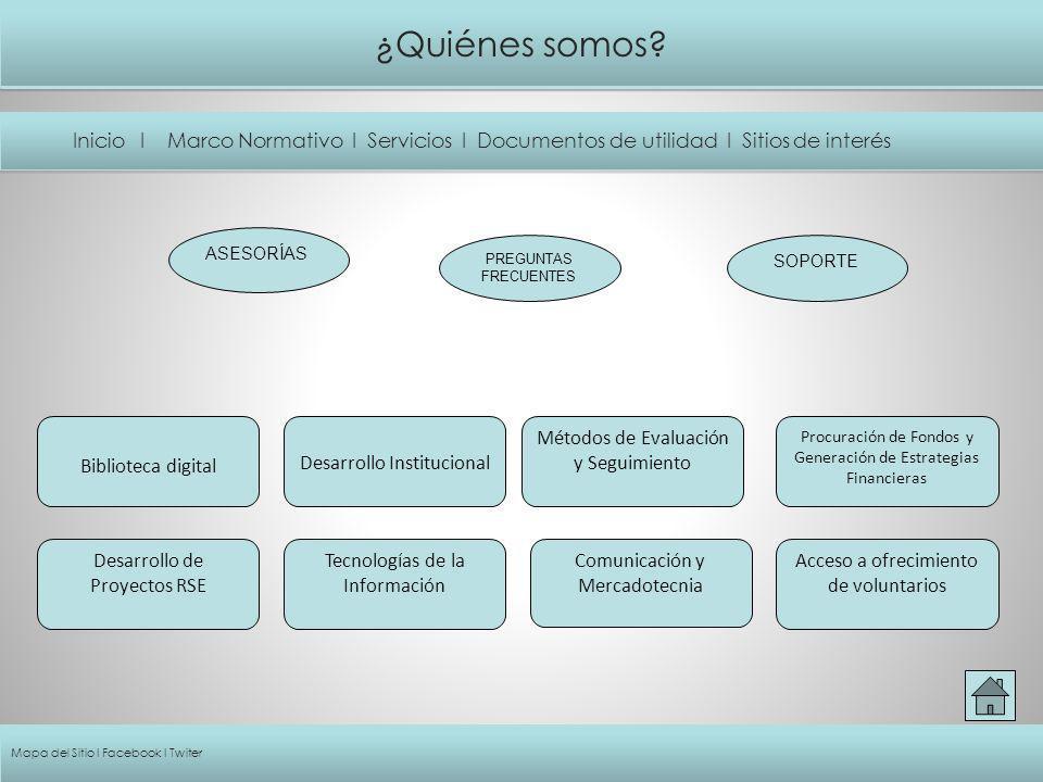 ¿Quiénes somos? Inicio I Marco Normativo I Servicios I Documentos de utilidad I Sitios de interés Comunicación y Mercadotecnia Procuración de Fondos y