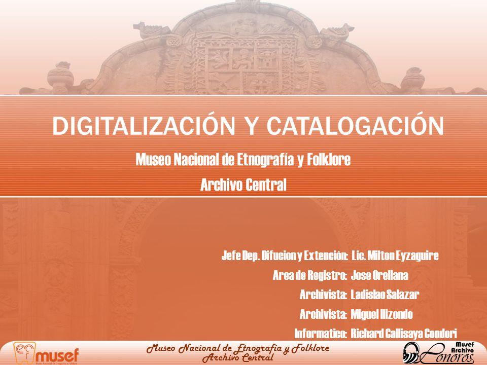 CONTENIDO Antecedentes Objetivos Organización del Archivo Inventariación Digitalización Catalogación Servicios Museo Nacional de Etnografía y Folklore Archivo Central