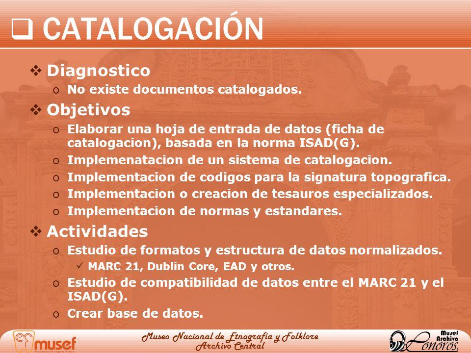 CATALOGACIÓN Diagnostico oNo existe documentos catalogados. Objetivos oElaborar una hoja de entrada de datos (ficha de catalogacion), basada en la nor