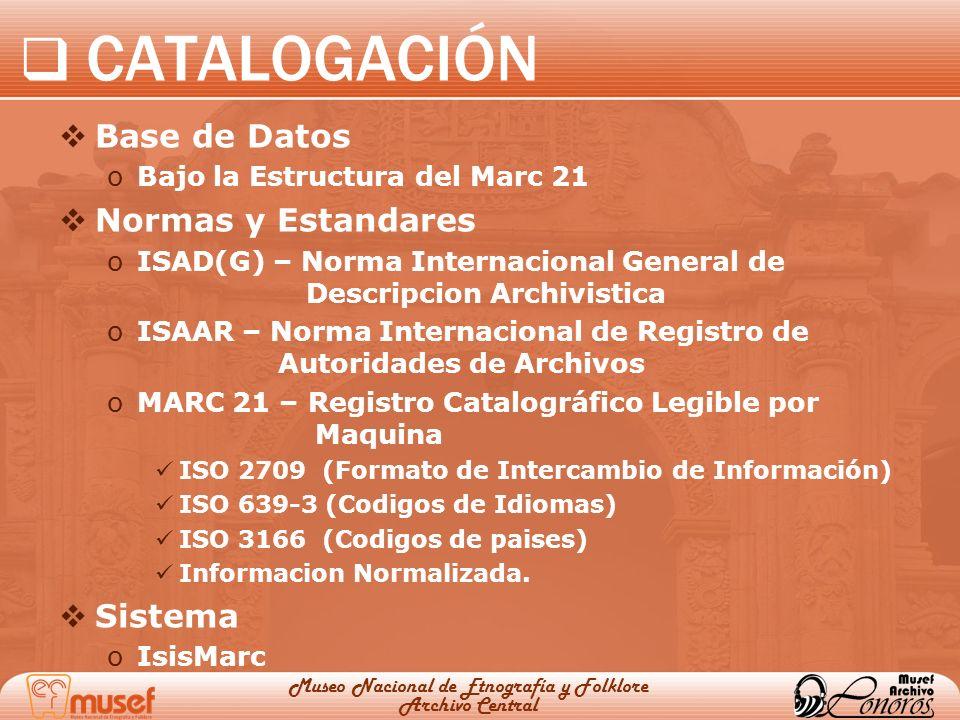 CATALOGACIÓN Base de Datos oBajo la Estructura del Marc 21 Normas y Estandares oISAD(G) – Norma Internacional General de Descripcion Archivistica oISA