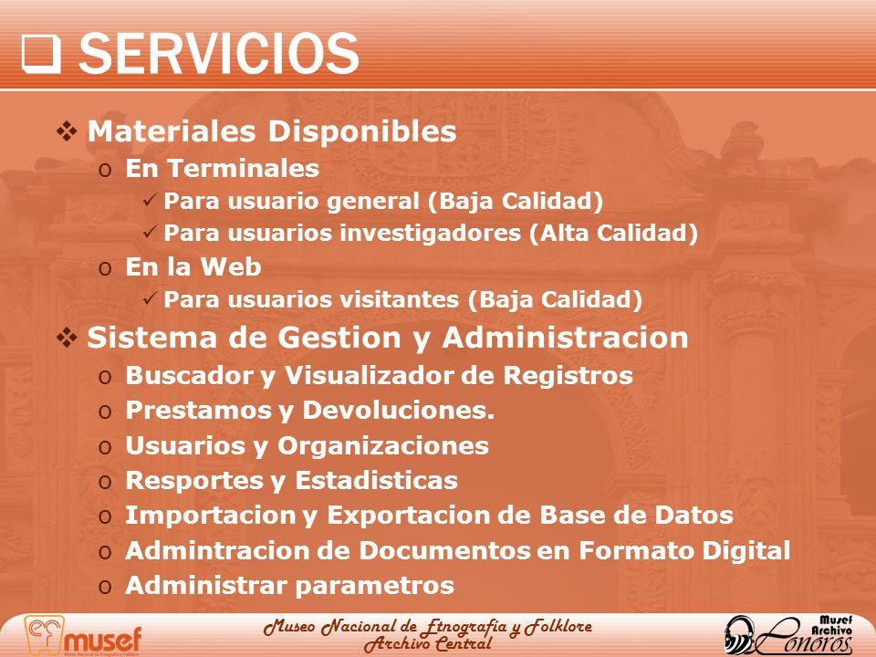 SERVICIOS Museo Nacional de Etnografía y Folklore Archivo Central Materiales Disponibles oEn Terminales Para usuario general (Baja Calidad) Para usuar