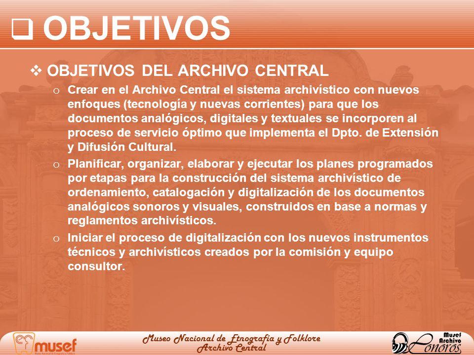 OBJETIVOS OBJETIVOS DEL ARCHIVO CENTRAL o Crear en el Archivo Central el sistema archivístico con nuevos enfoques (tecnología y nuevas corrientes) par