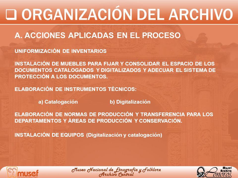 ORGANIZACIÓN DEL ARCHIVO Museo Nacional de Etnografía y Folklore Archivo Central A. ACCIONES APLICADAS EN EL PROCESO UNIFORMIZACIÓN DE INVENTARIOS INS